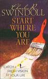 Start Where You Are: Catch a Fresh Vision for Your Life