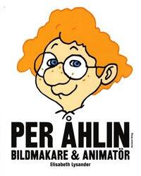 Per Åhlin : bildmakare och animatör (inbunden)