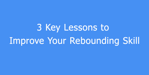 3 Key Lessons to Improve Your Rebounding Skill