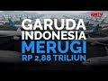 Garuda Indonesia Merugi Rp 2,88 Triliun