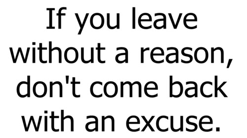 If You Leave Without A Reason Dont Come Back With An Excuse