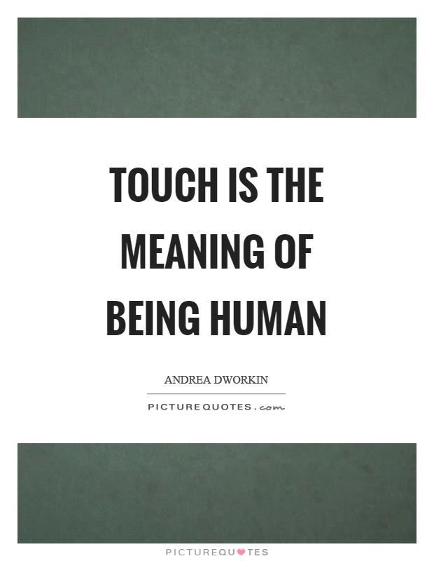 Touch Is The Meaning Of Being Human Picture Quotes