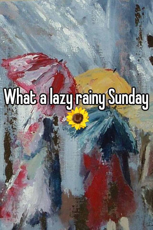 What A Lazy Rainy Sunday