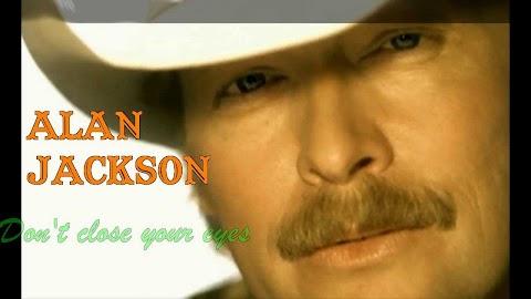 Don T Close Your Eyes Alan Jackson Lyrics