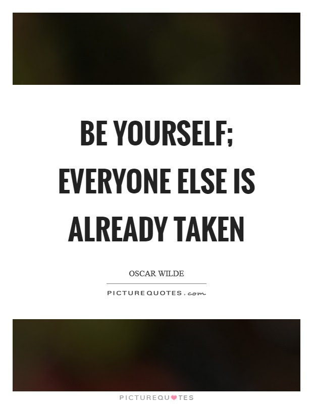 Be Yourself Everyone Else Is Already Taken Picture Quotes