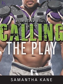 Calling the Play (Birmingham Rebels) - Samantha Kane
