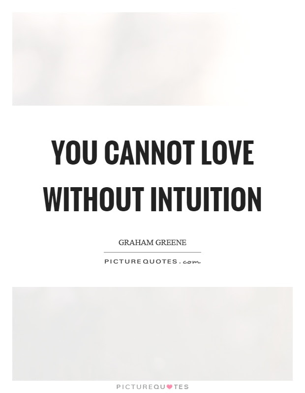 You Cannot Love Without Intuition Picture Quotes