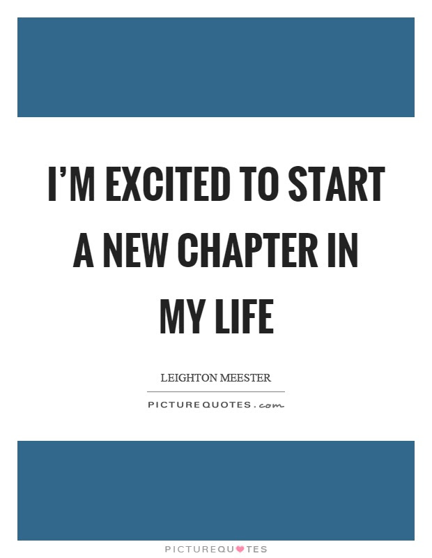 Im Excited To Start A New Chapter In My Life Picture Quotes