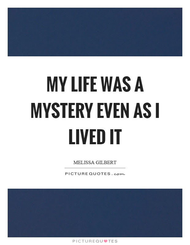 My Life Was A Mystery Even As I Lived It Picture Quotes
