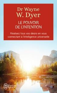 Wayne Dyer - Le pouvoir de l'intention - Apprendre à co-créer le monde à votre façon.