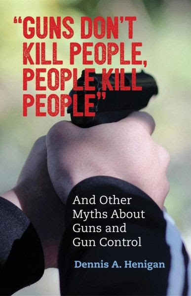 Guns Dont Kill People People Kill People And Other Myths About Guns And Gun Control