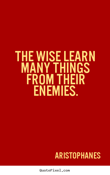 Aristophanes Picture Quotes The Wise Learn Many Things From Their