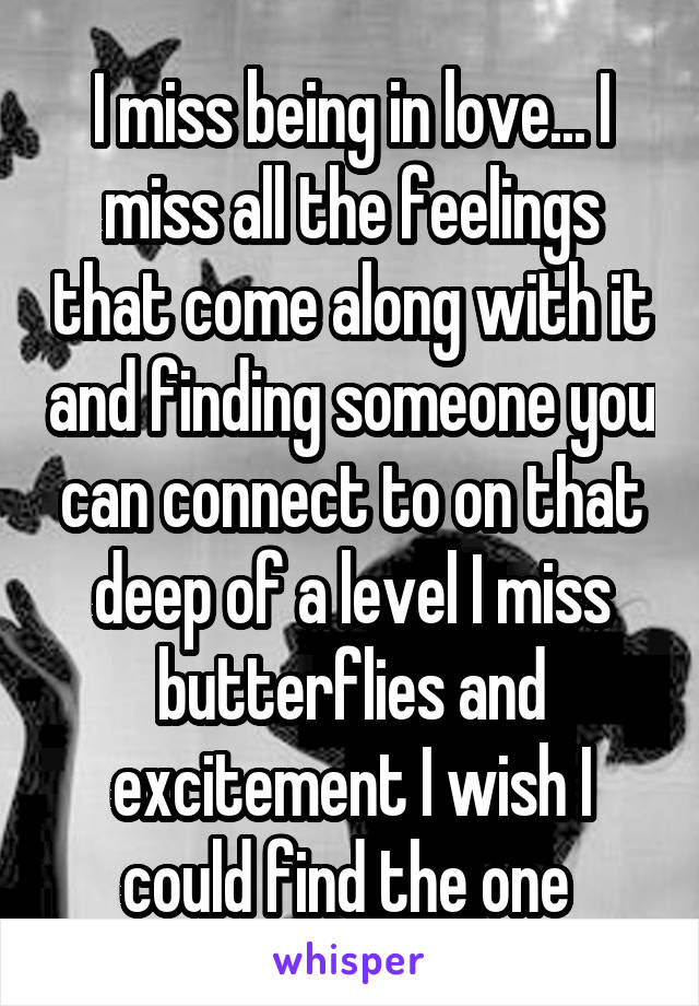 I Miss Being In Love I Miss All The Feelings That Come Along With