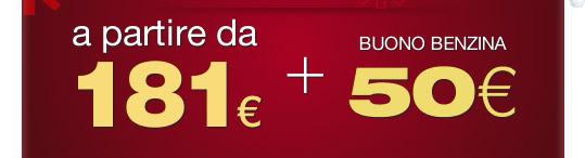 a partire da 181 euro + 50 euro in buoni benzina