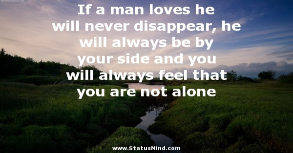 If A Man Loves He Will Never Disappear He Will Statusmindcom
