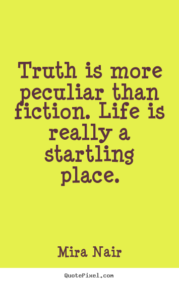 Life Quote Truth Is More Peculiar Than Fiction Life Is Really A