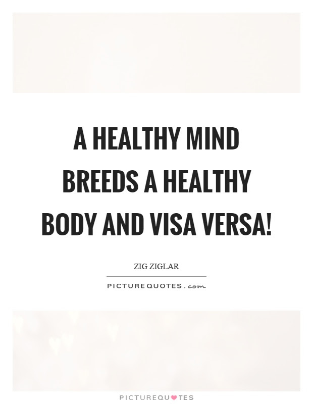A Healthy Mind Breeds A Healthy Body And Visa Versa Picture Quotes