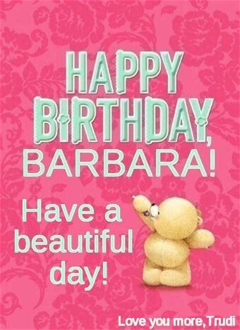 HAPPY BIRTHDAY, BARBARA! Love you more! ? Trudi 8/8/15