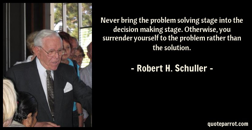 Never Bring The Problem Solving Stage Into The Decision By Robert