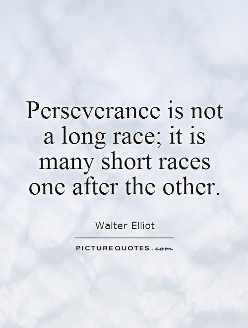Perseverance is not a long race; it is many short races one... | Picture Quotes