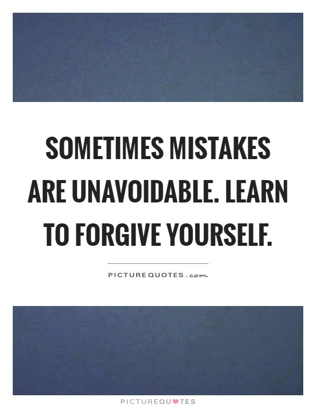 Sometimes Mistakes Are Unavoidable Learn To Forgive Yourself