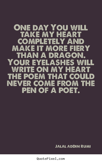 Quotes About Love One Day You Will Take My Heart Completely And