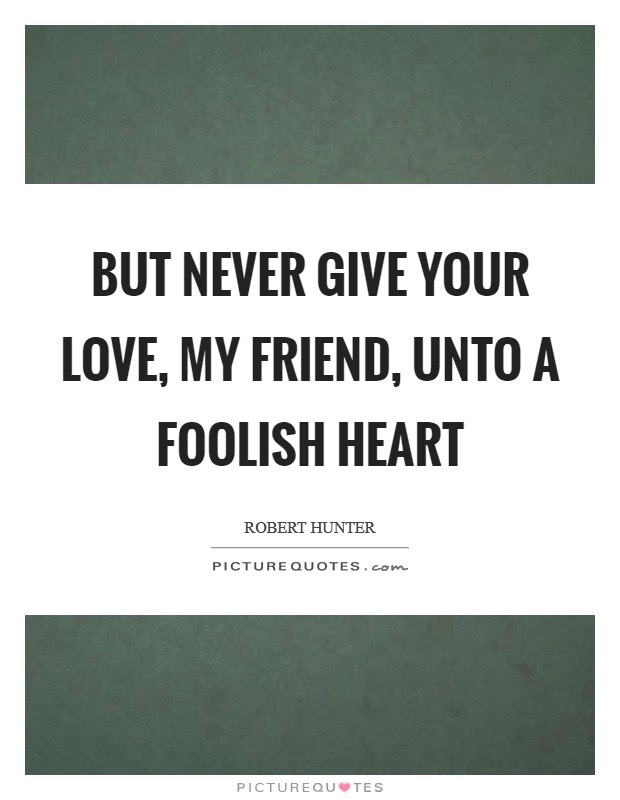 Foolish Heart Quotes Sayings Foolish Heart Picture Quotes