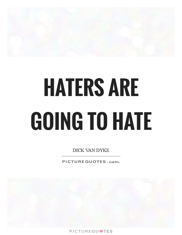 Haters Are Going To Hate Picture Quotes