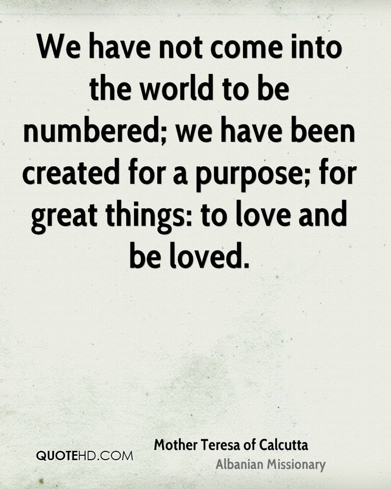 We have not e into the world to be numbered we have been created for