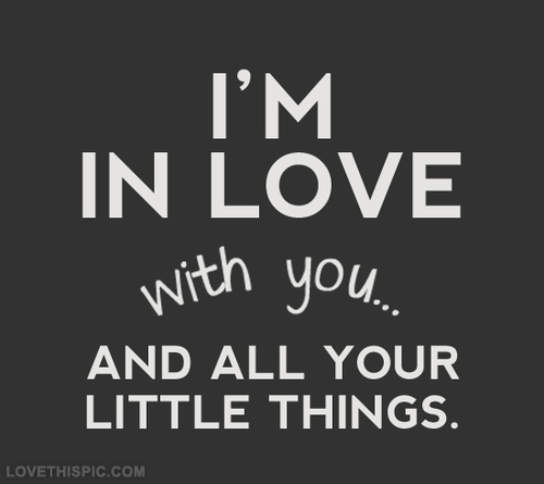 Im In Love With You And All Your Little Things Pictures ...