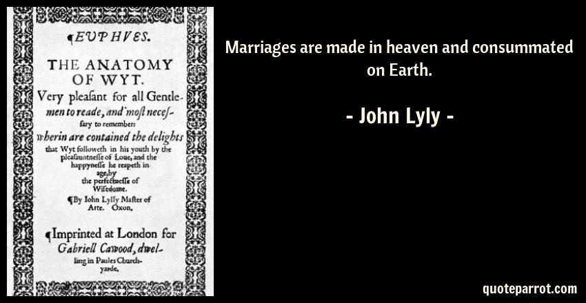 Marriages Are Made In Heaven And Consummated On Earth By John Lyly