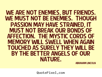 Quotes About Friendship We Are Not Enemies But Friends We Must