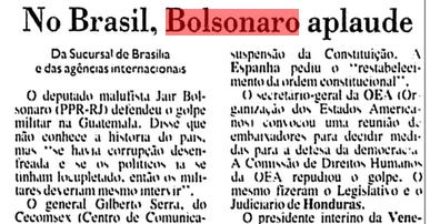 Bolsonaro aplaude golpe - o deputado não sabia absolutamente nada sobre a política da Guatemala, mas foi o único parlamentar a apoiar o Golpe dos Militares no país, porque eis duas coisas que Bolsonaro aprecia: apoiar golpe e falar besteira. (Arquivo da FSP 26/05/93)