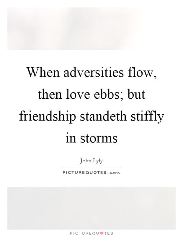 When Adversities Flow Then Love Ebbs But Friendship Standeth