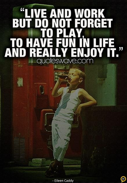 Live And Work But Do Not Forget To Play To Have Fun In Eileen