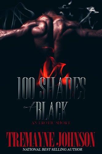 100 Shades of Black (An Erotic Short) by Tremayne Johnson