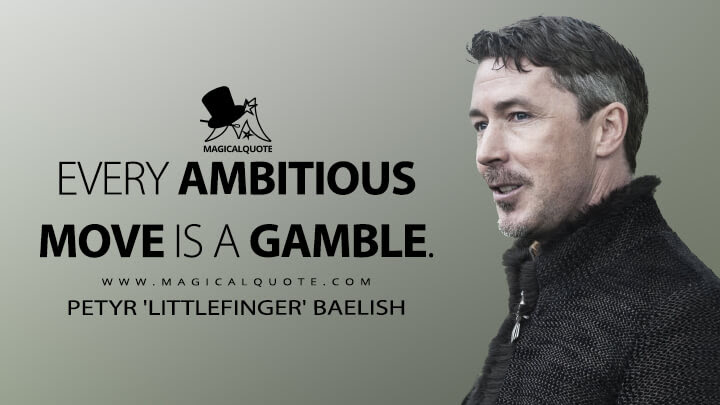 Every-ambitious-move-is-a-gamble.