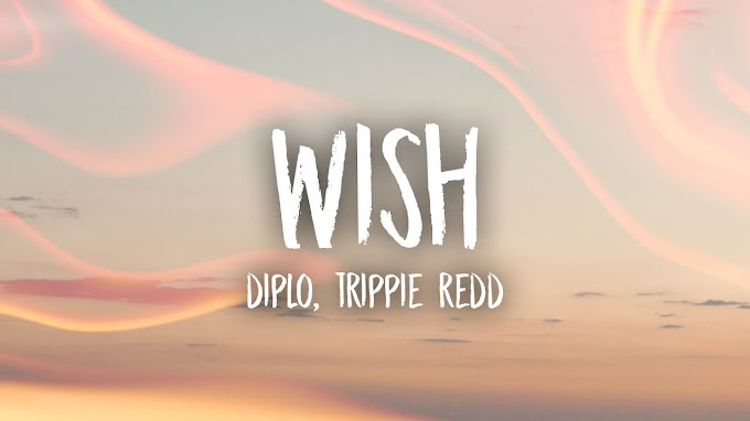 Diplo - Wish (Lyrics) feat. Trippie Redd - Diplo Lyrics