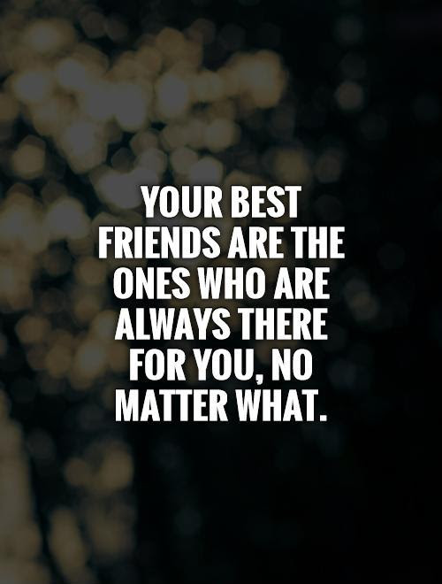 Your Best Friends Are The Ones Who Are Always There For You No