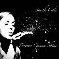 Sarah Cole - Forever Gonna Shine
