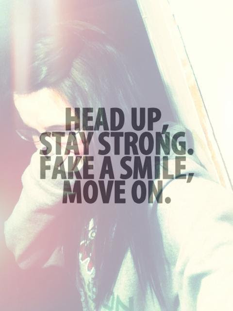 Head Up Stay Strong Fake A Smile Move On Picture Quotes