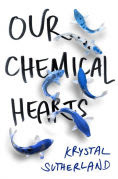 Title: Our Chemical Hearts, Author: Krystal Sutherland