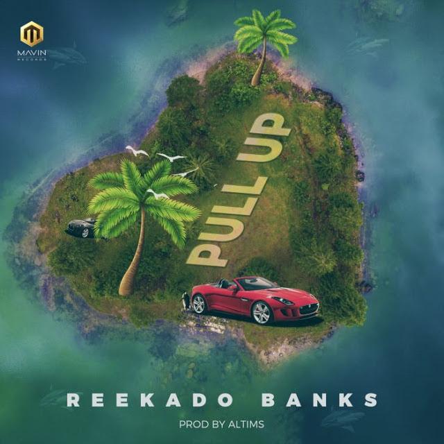 "[Lyrics] Check Out ""Reekado Banks – Pull Up"" Lyrics"