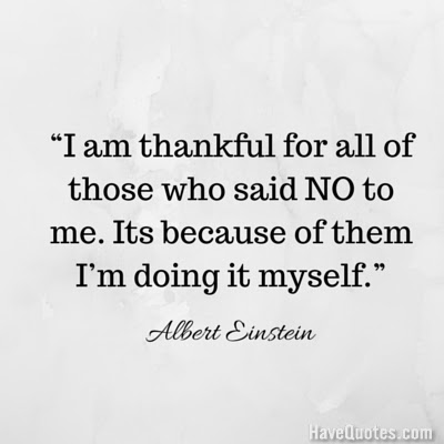 I Am Thankful For All Of Those Who Said No To Me Its Because Of Them