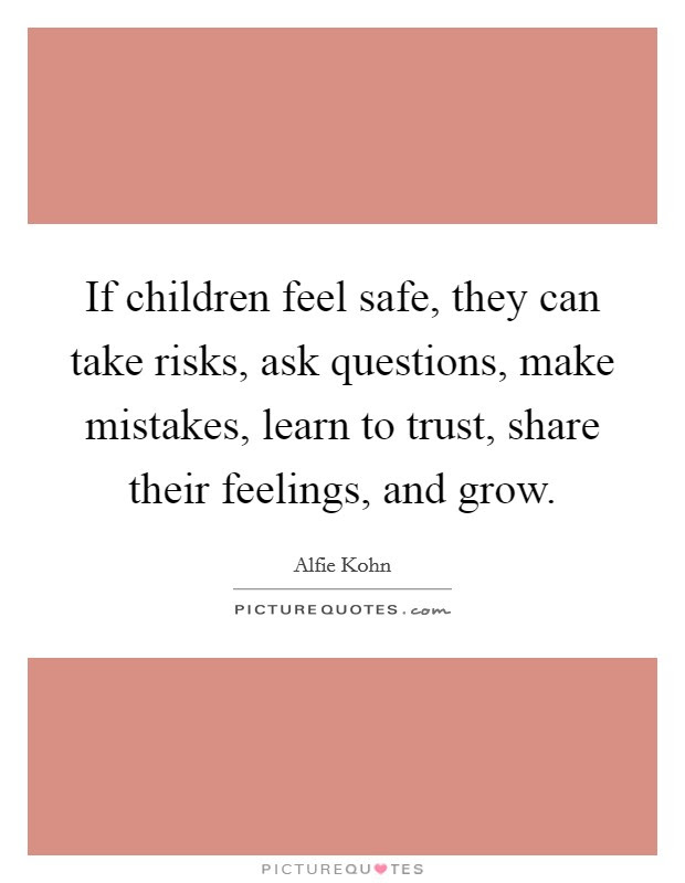 If Children Feel Safe They Can Take Risks Ask Questions Make
