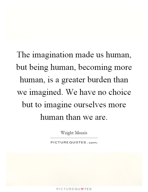 The Imagination Made Us Human But Being Human Becoming More