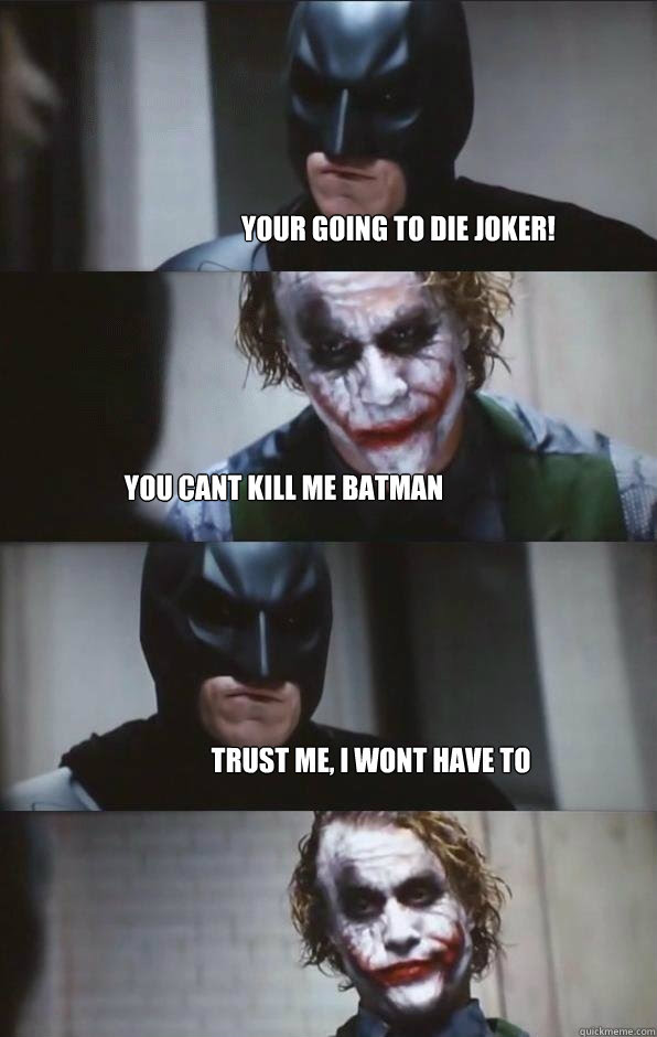 Your Going To Die Joker You Cant Kill Me Batman Trust Me I Wont