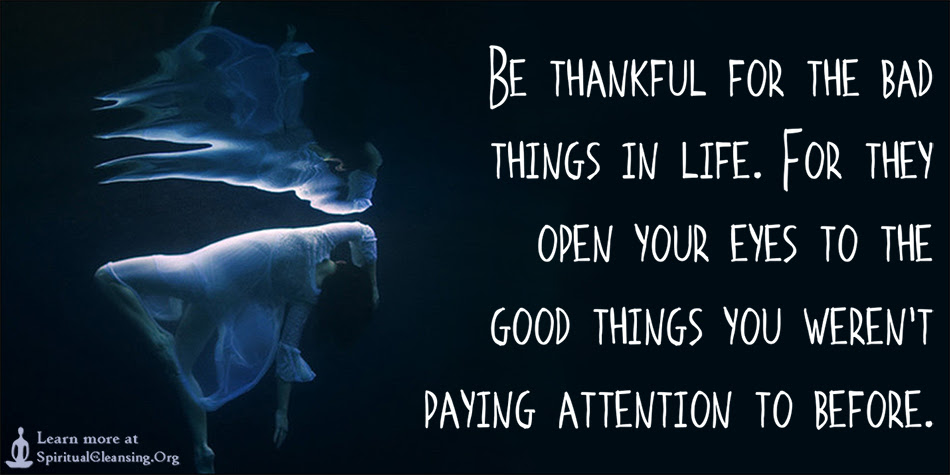 Be Thankful For The Bad Things In Life For They Open Your Eyes To