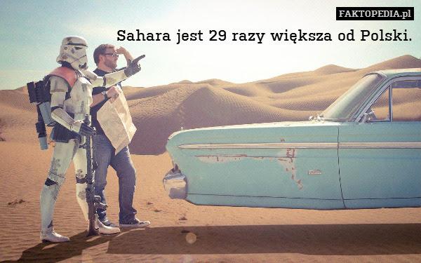 Sahara jest 29 razy większa od – Sahara jest 29 razy większa od Polski.