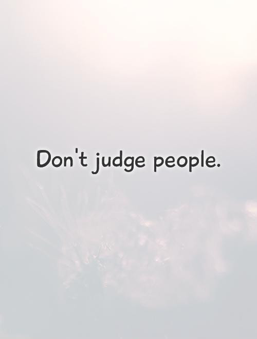 Dont Judge People Picture Quotes